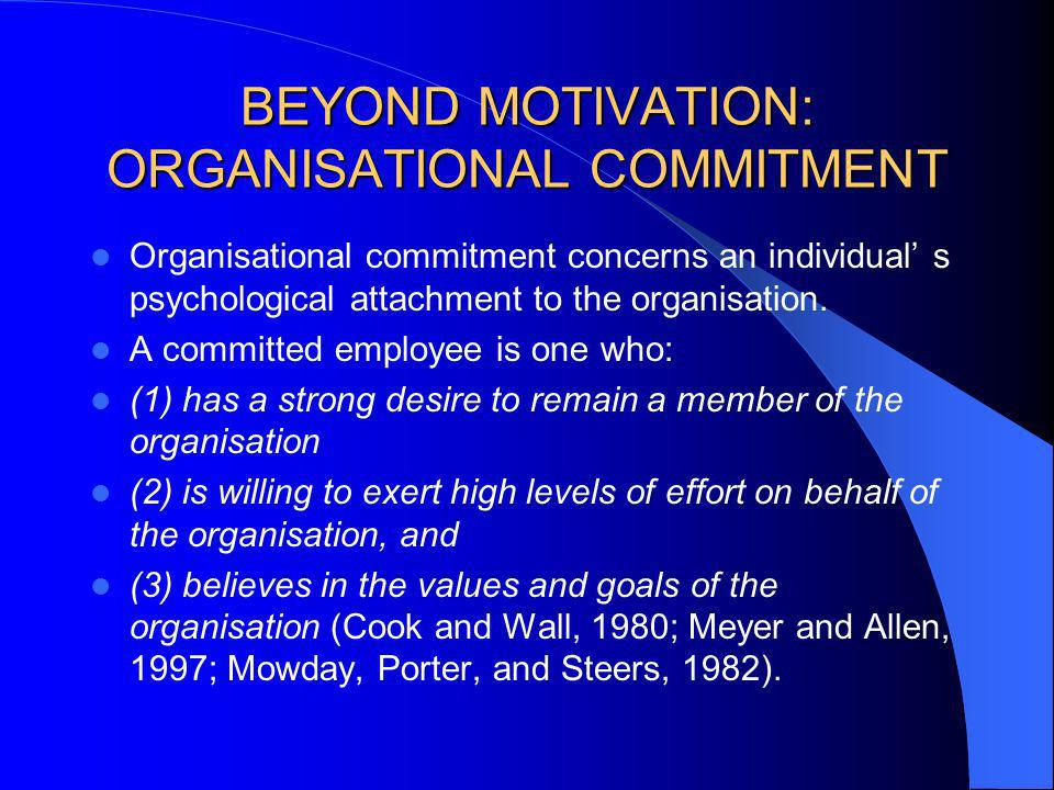 BEYOND MOTIVATION: ORGANISATIONAL COMMITMENT