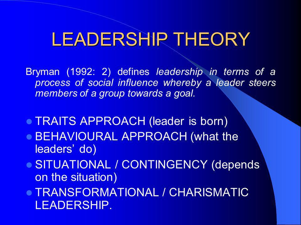 LEADERSHIP THEORY TRAITS APPROACH (leader is born)