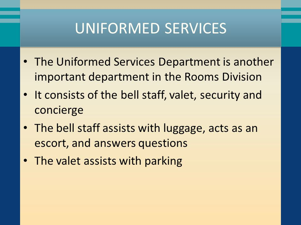 UNIFORMED SERVICES The Uniformed Services Department is another important department in the Rooms Division.