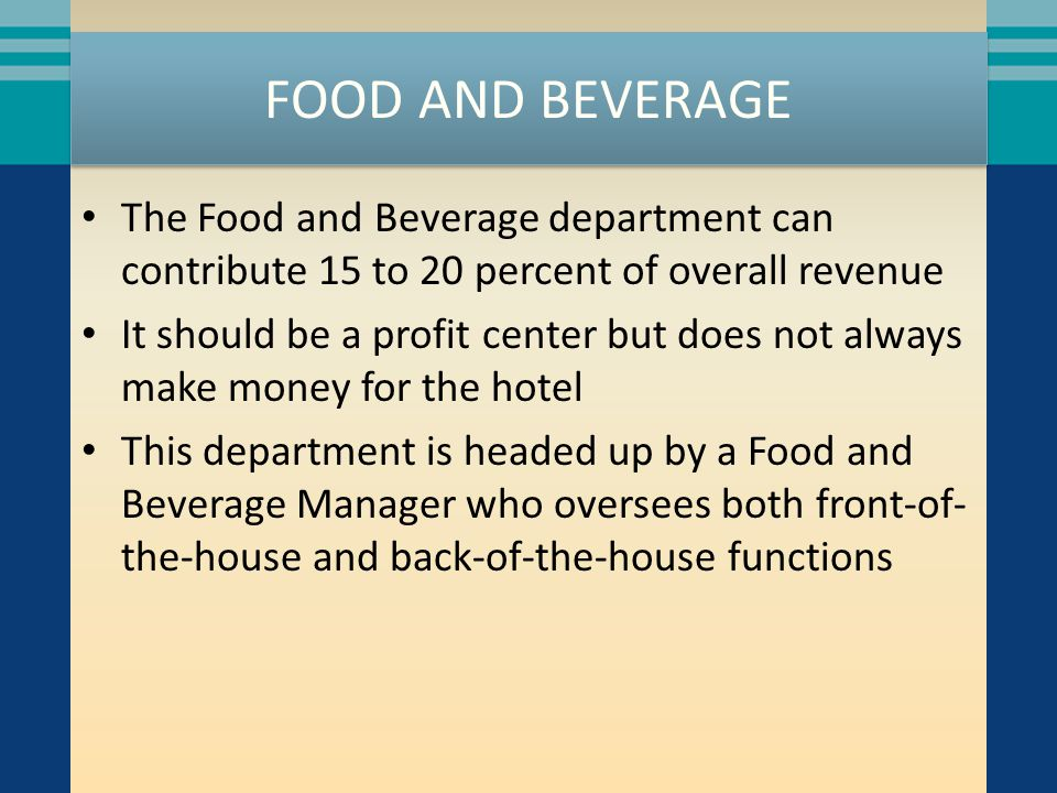 FOOD AND BEVERAGE The Food and Beverage department can contribute 15 to 20 percent of overall revenue.