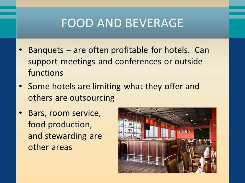 FOOD AND BEVERAGE Banquets – are often profitable for hotels. Can support meetings and conferences or outside functions.