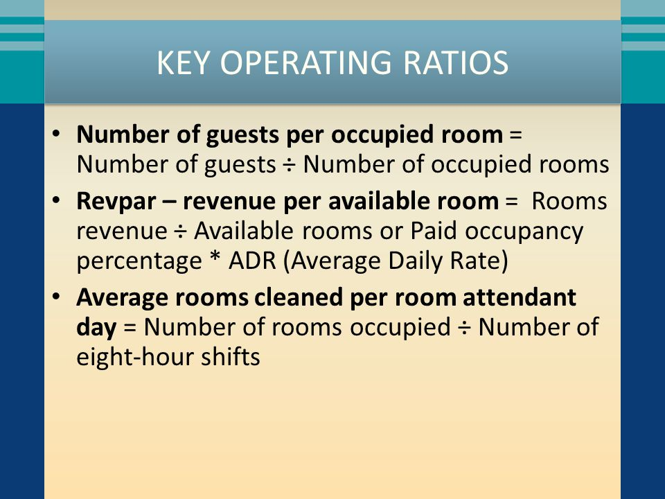 KEY OPERATING RATIOS Number of guests per occupied room = Number of guests ÷ Number of occupied rooms.