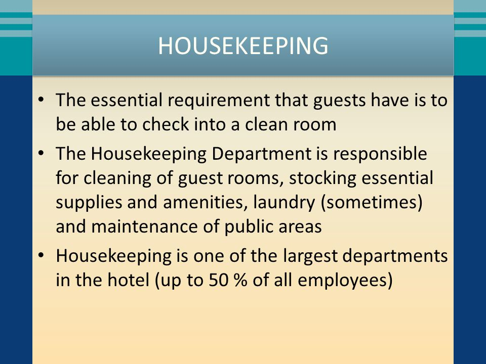 HOUSEKEEPING The essential requirement that guests have is to be able to check into a clean room.