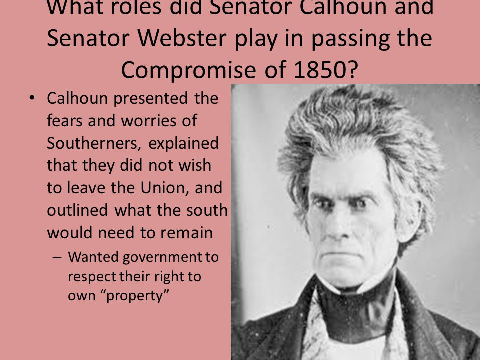 What roles did Senator Calhoun and Senator Webster play in passing the Compromise of 1850