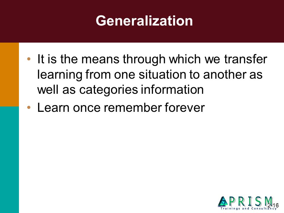 Generalization It is the means through which we transfer learning from one situation to another as well as categories information.