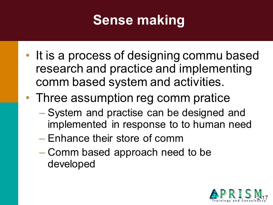 Sense making It is a process of designing commu based research and practice and implementing comm based system and activities.