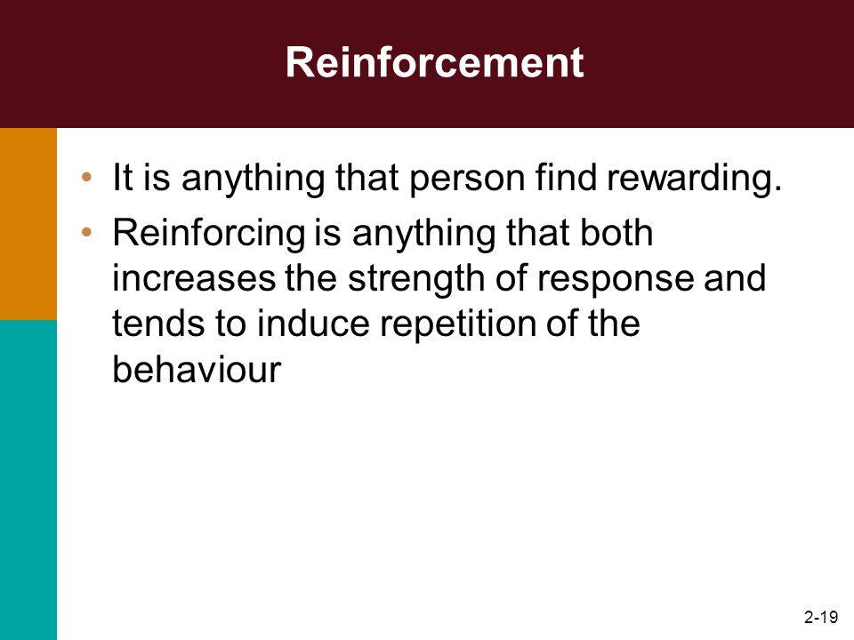 Reinforcement It is anything that person find rewarding.
