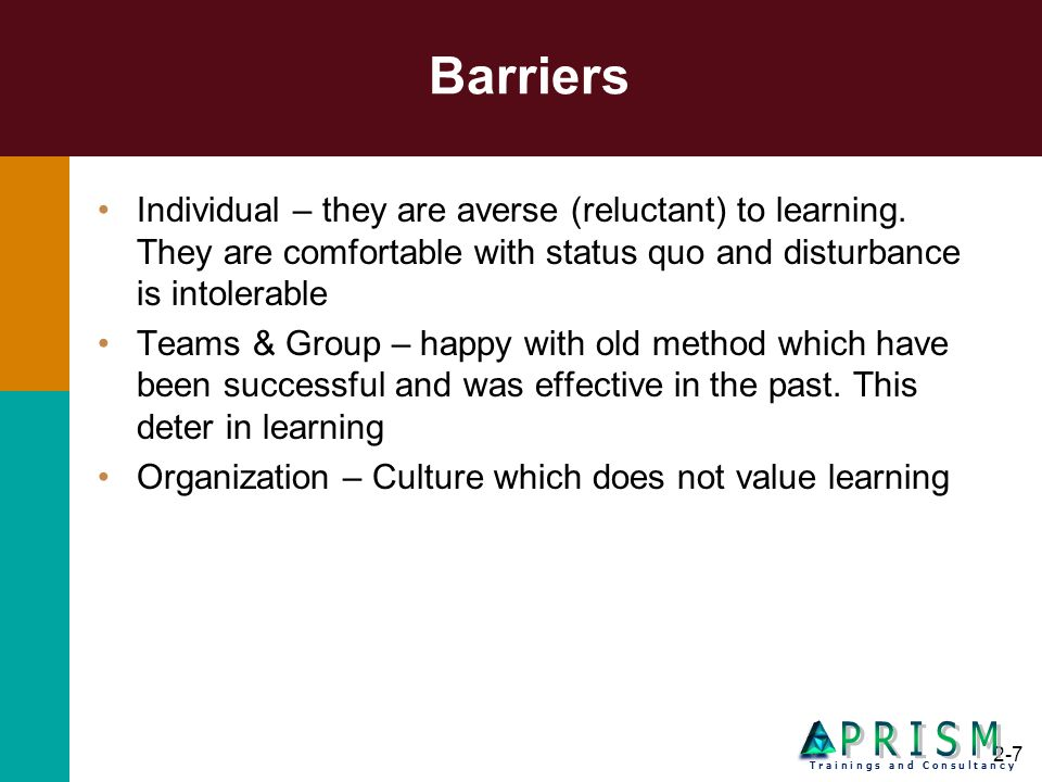 Barriers Individual – they are averse (reluctant) to learning. They are comfortable with status quo and disturbance is intolerable.