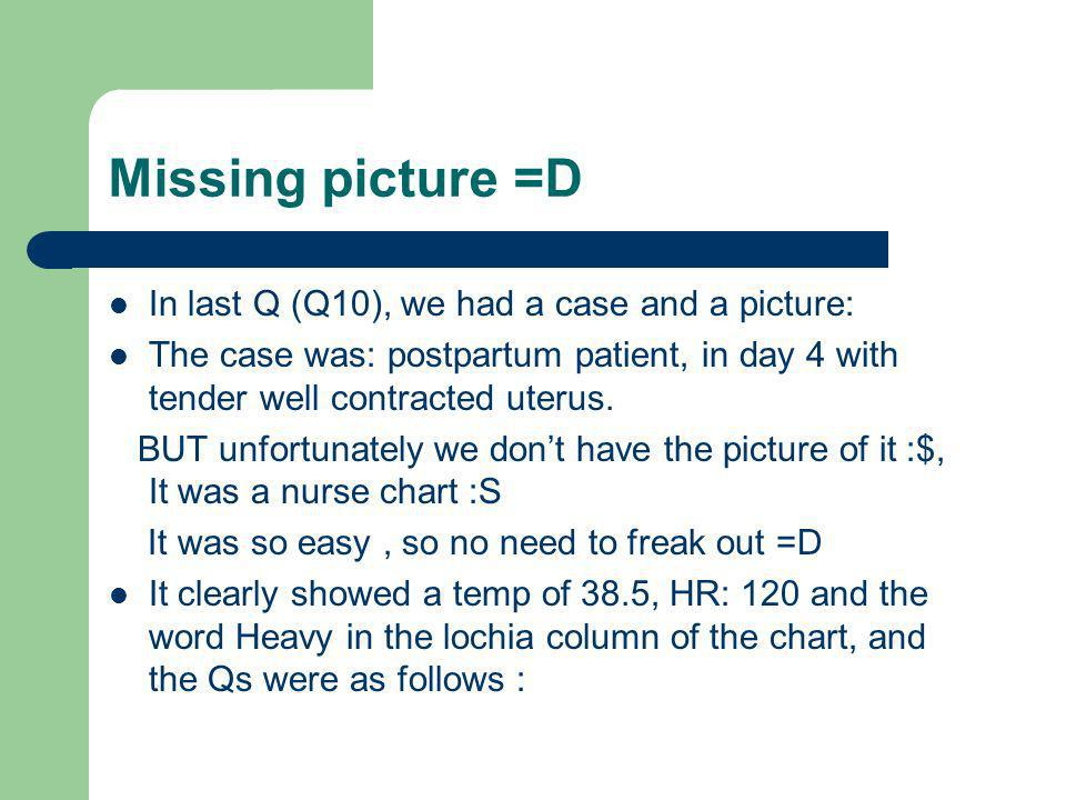 Missing picture =D In last Q (Q10), we had a case and a picture: