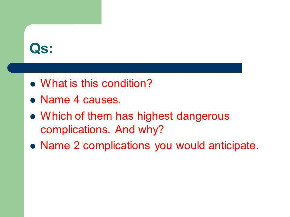 Qs: What is this condition Name 4 causes.