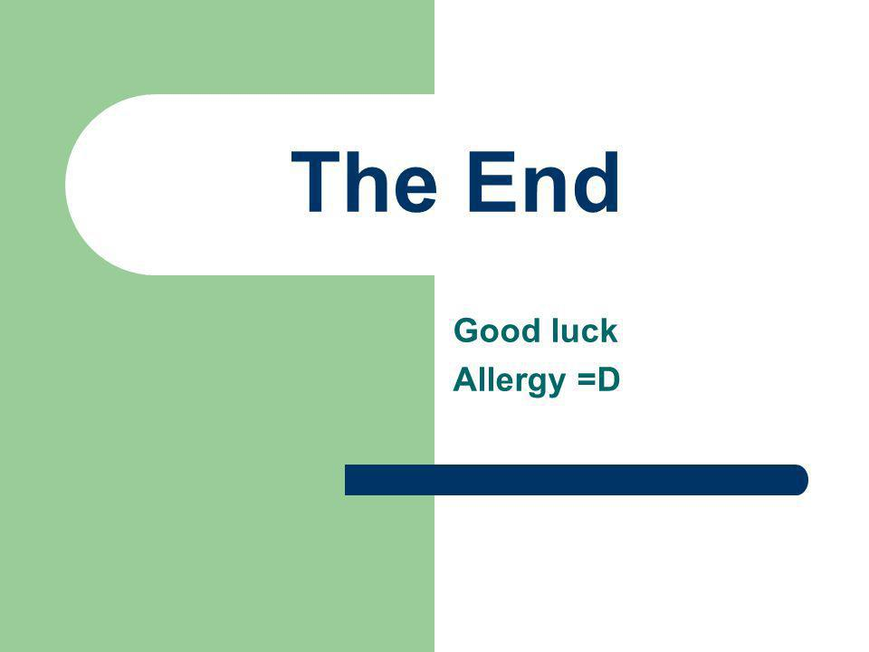 The End Good luck Allergy =D