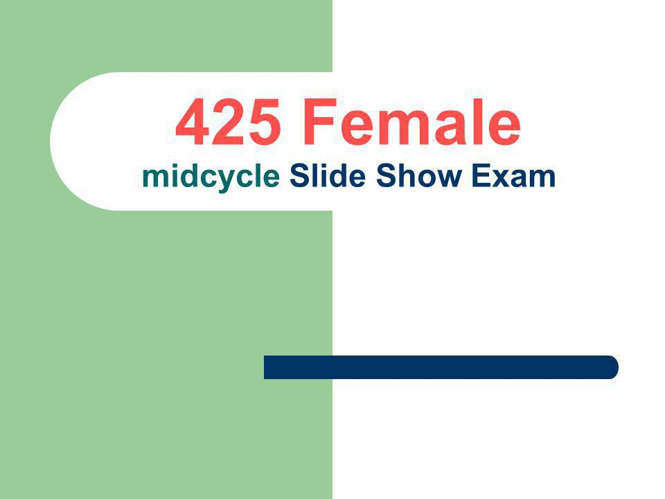 425 Female midcycle Slide Show Exam