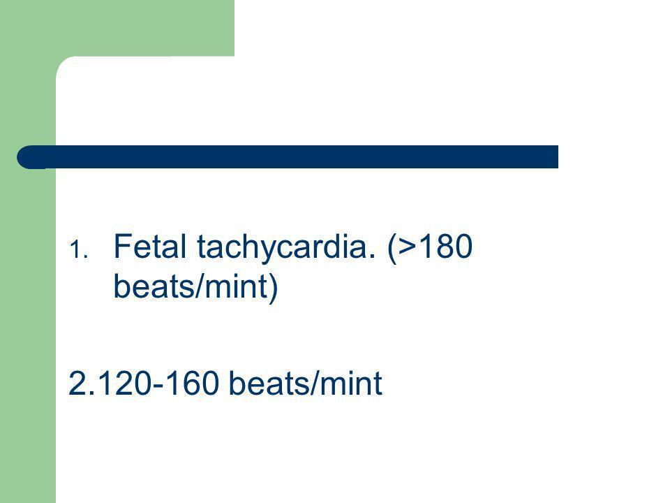 Fetal tachycardia. (>180 beats/mint)
