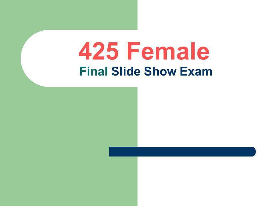 425 Female Final Slide Show Exam