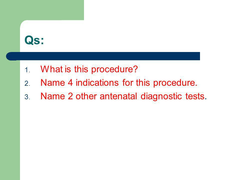 Qs: What is this procedure Name 4 indications for this procedure.