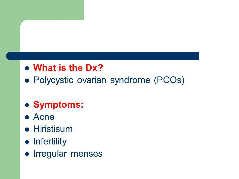 What is the Dx. Polycystic ovarian syndrome (PCOs) Symptoms: Acne.