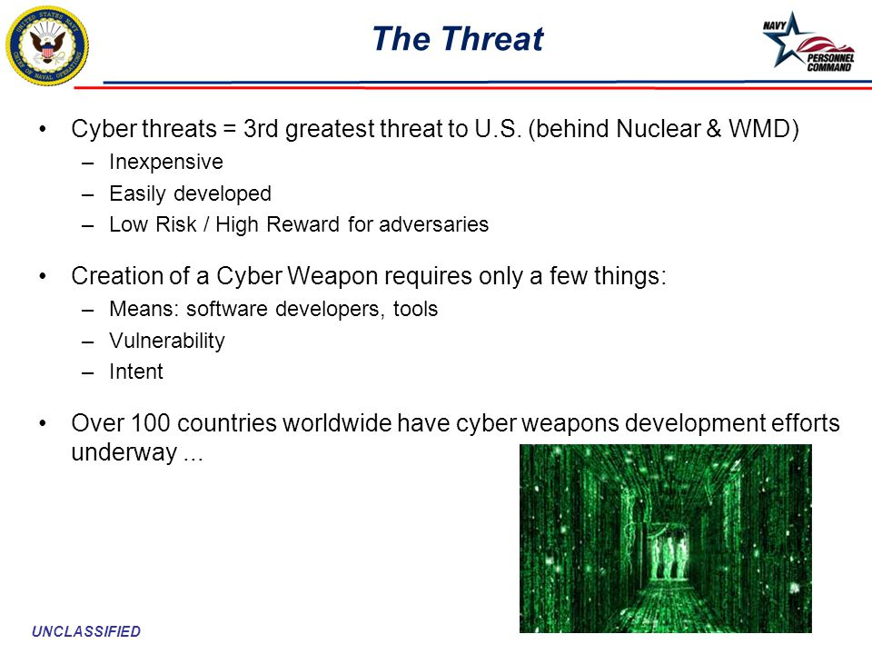 The Threat Cyber threats = 3rd greatest threat to U.S. (behind Nuclear & WMD) Inexpensive. Easily developed.