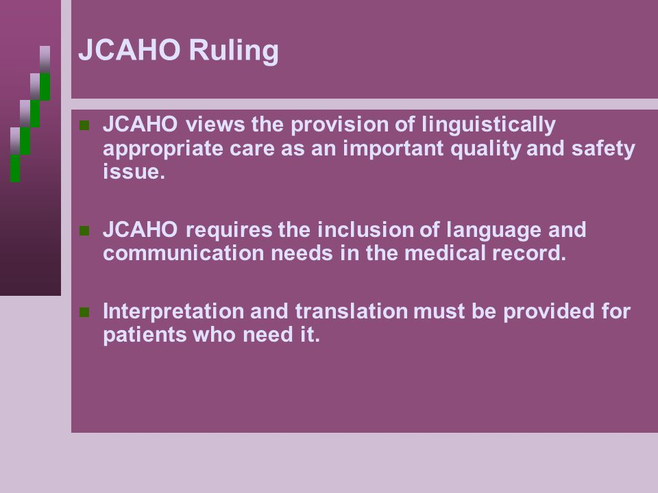 JCAHO Ruling JCAHO views the provision of linguistically appropriate care as an important quality and safety issue.