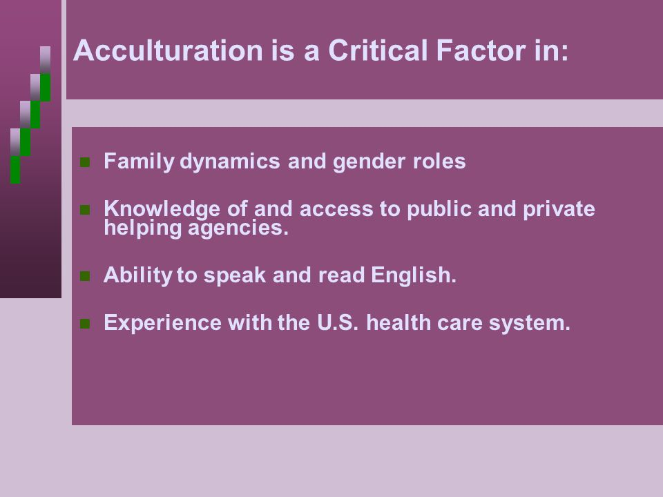 Acculturation is a Critical Factor in: