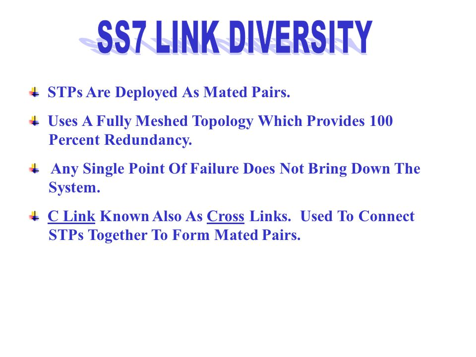 SS7 LINK DIVERSITY STPs Are Deployed As Mated Pairs.