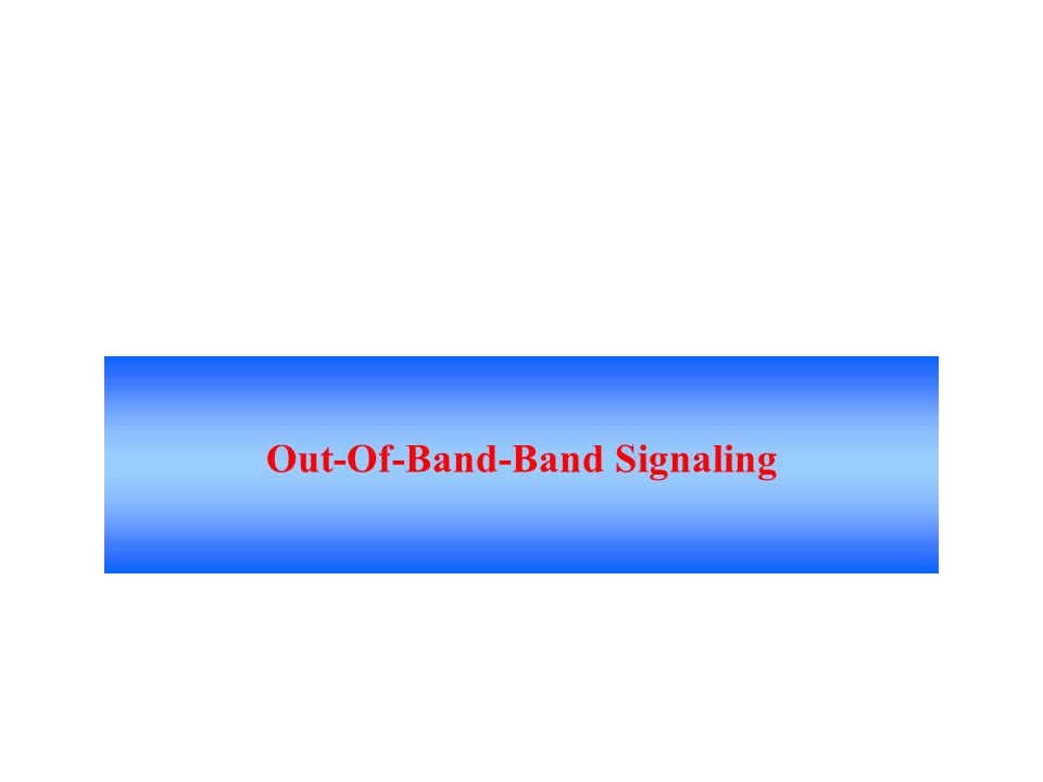 out of band signalling Out-of-band signaling: despite the simplicity of the in-band method, this type of signaling presented a number of problems first, because the in-band signals by necessity fell within the bandwidth of speech signals, speech signals could at.