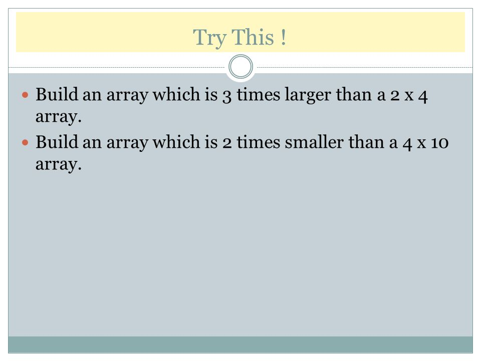 Try This ! Build an array which is 3 times larger than a 2 x 4 array.