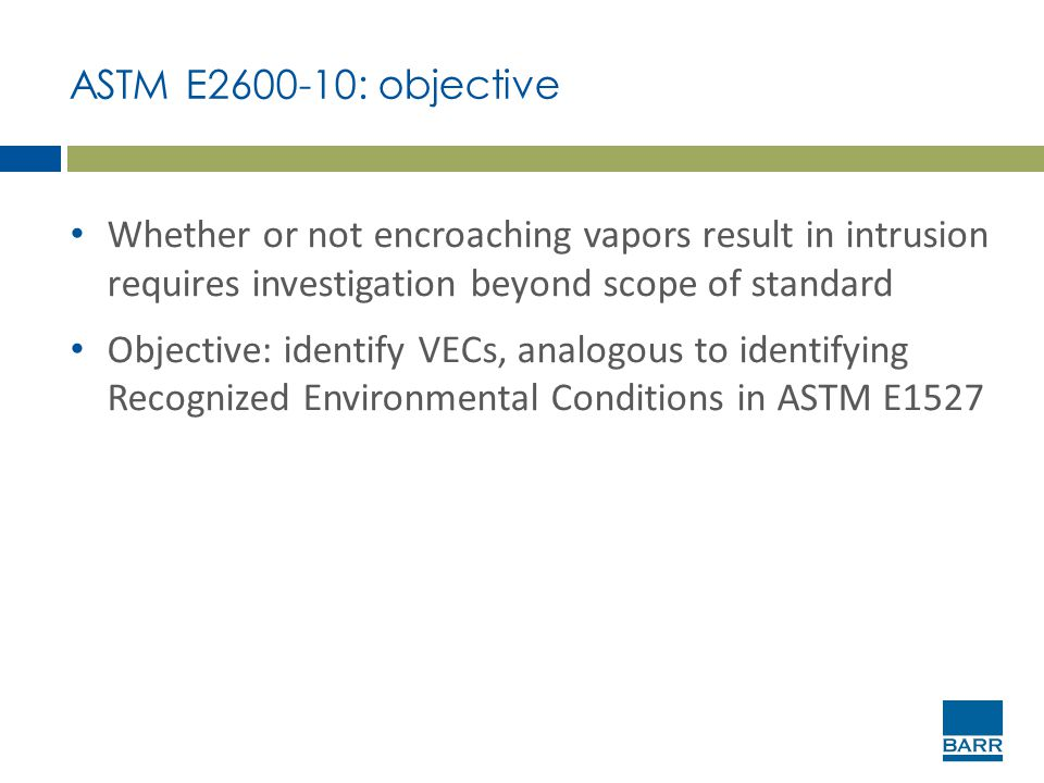 ASTM E2600-10: objective Whether or not encroaching vapors result in intrusion requires investigation beyond scope of standard.