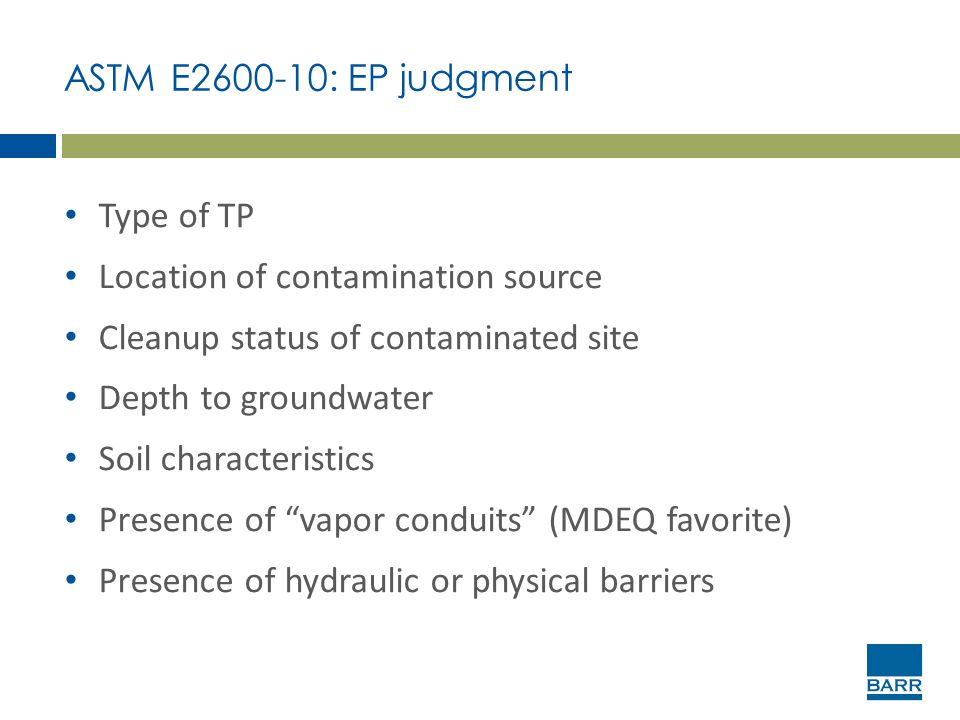 ASTM E2600-10: EP judgment Type of TP. Location of contamination source. Cleanup status of contaminated site.