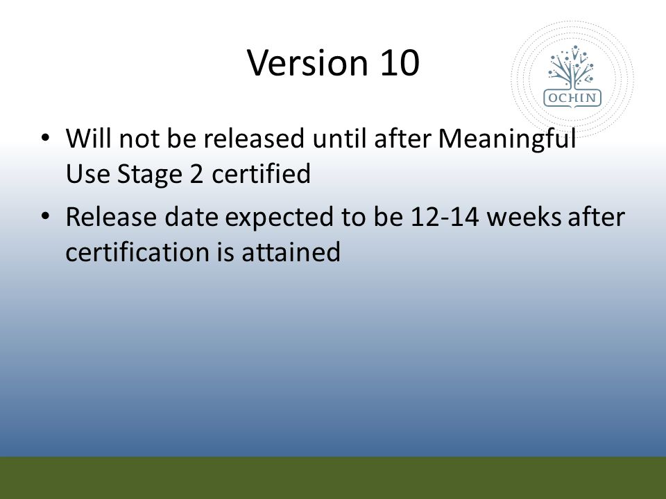 Version 10 Will not be released until after Meaningful Use Stage 2 certified.