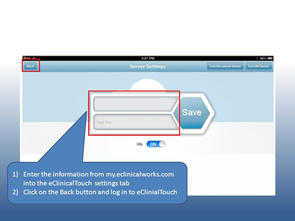 Enter in Credentials Enter the information from my.eclinicalworks.com into the eClinicalTouch settings tab.