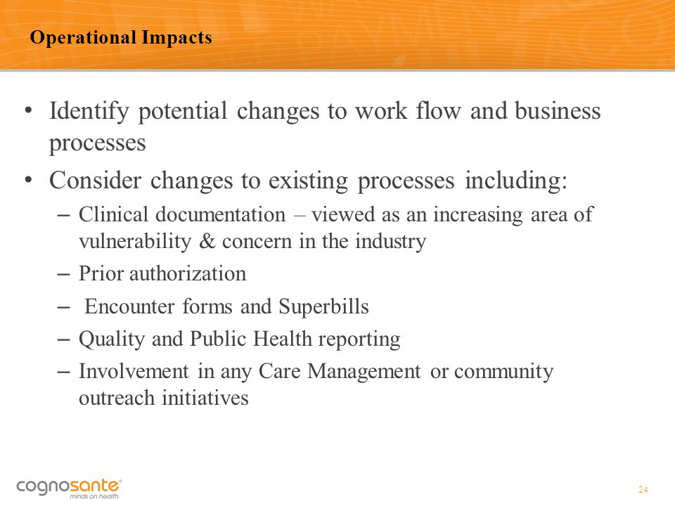 Identify potential changes to work flow and business processes