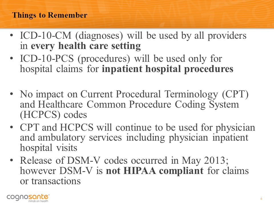 Things to Remember ICD-10-CM (diagnoses) will be used by all providers in every health care setting.