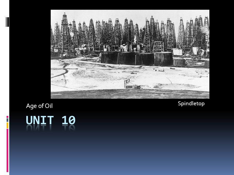 Age of Oil Spindletop Unit 10