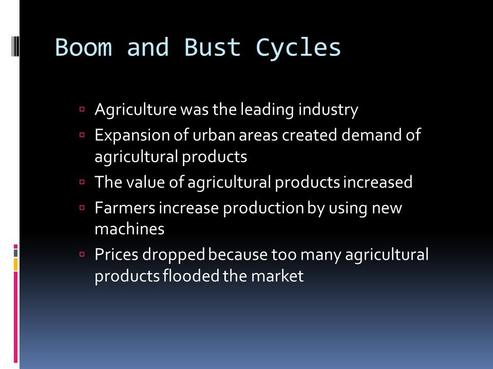 Boom and Bust Cycles Agriculture was the leading industry
