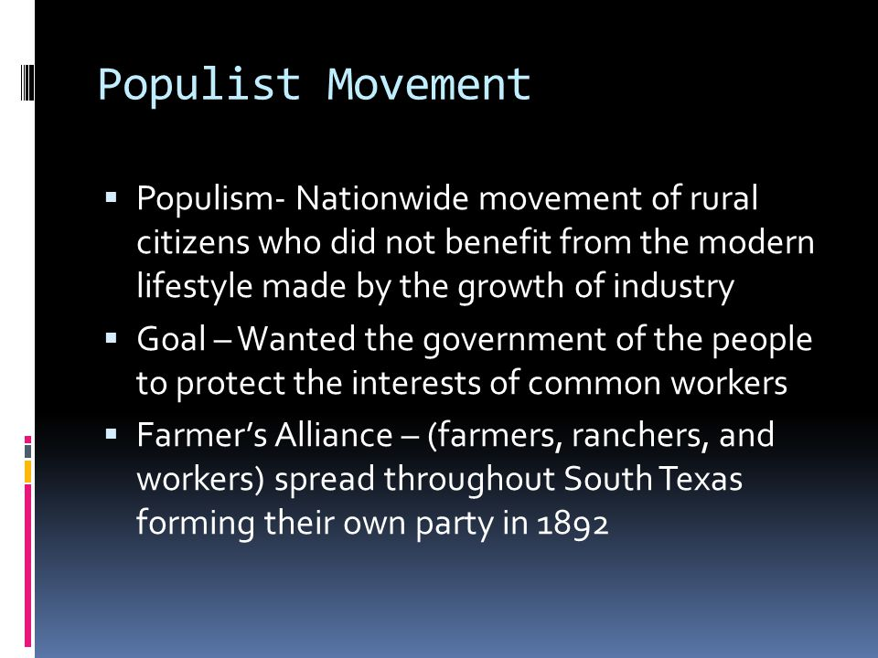 Populist Movement Populism- Nationwide movement of rural citizens who did not benefit from the modern lifestyle made by the growth of industry.