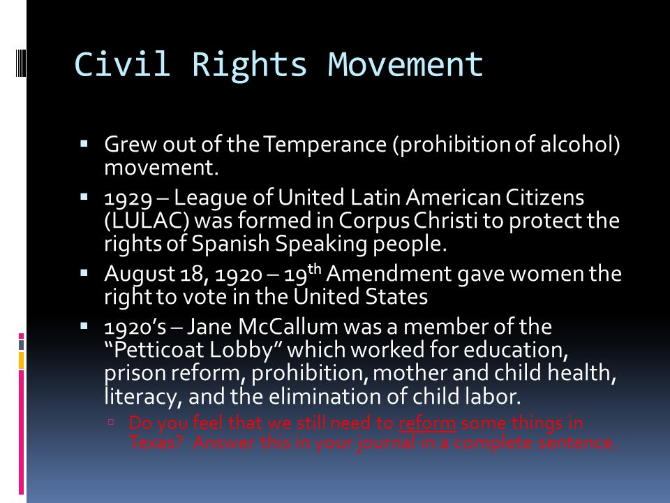 Civil Rights Movement Grew out of the Temperance (prohibition of alcohol) movement.