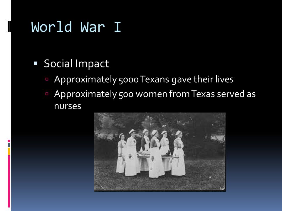 World War I Social Impact Approximately 5000 Texans gave their lives