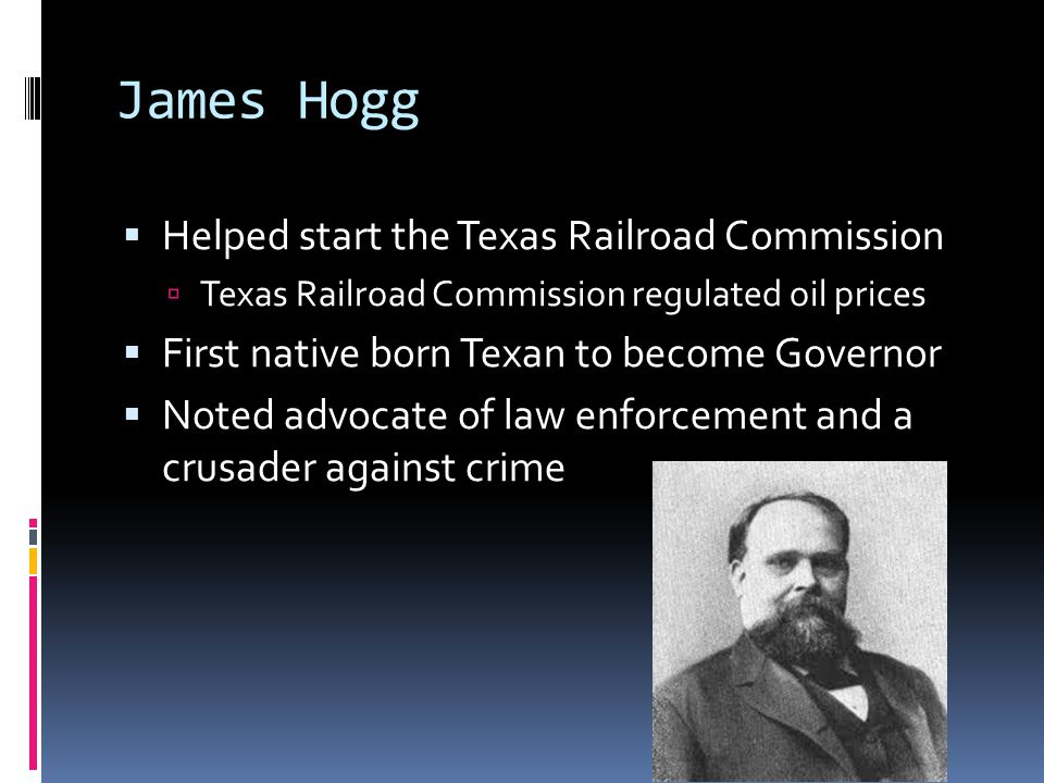 James Hogg Helped start the Texas Railroad Commission