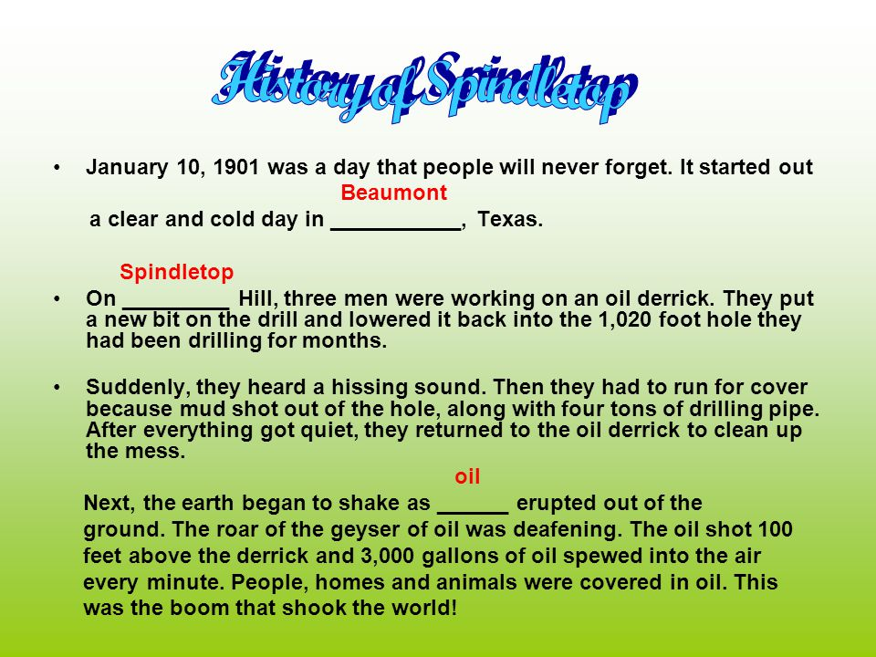 History of Spindletop January 10, 1901 was a day that people will never forget. It started out. Beaumont.