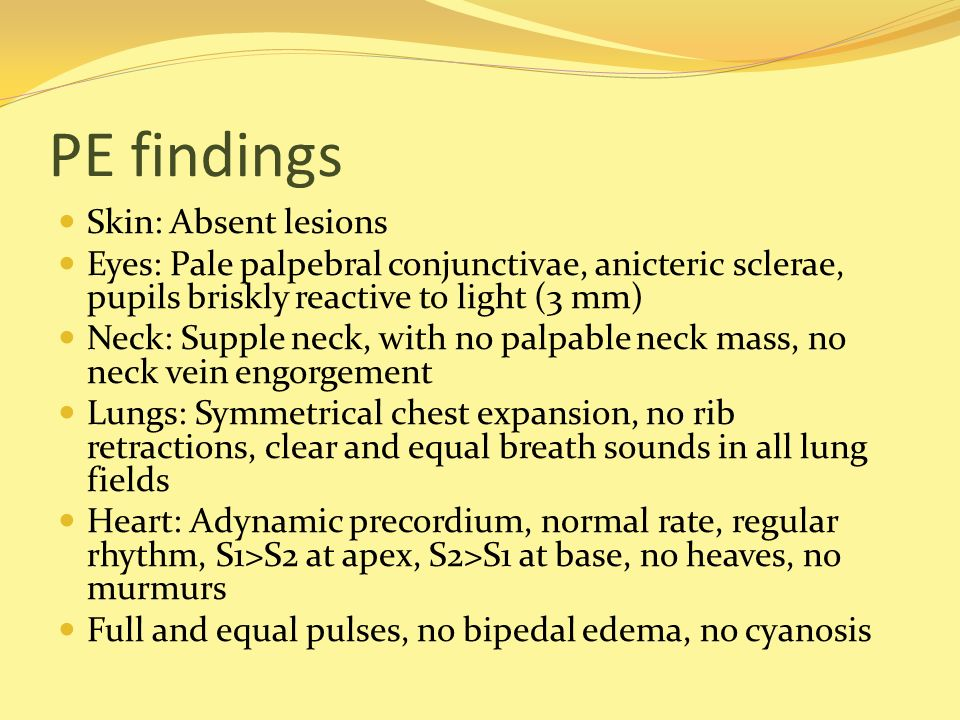 PE findings Skin: Absent lesions