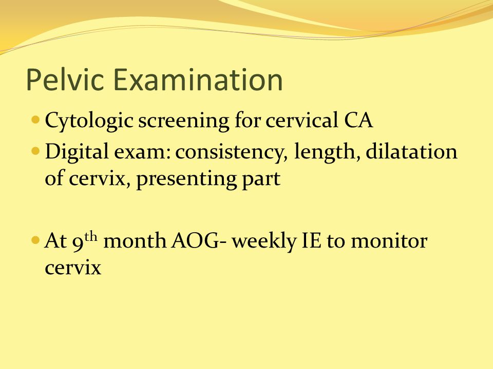 Pelvic Examination Cytologic screening for cervical CA