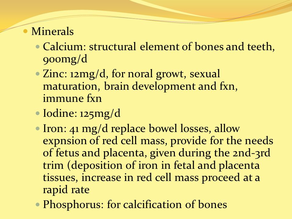 Minerals Calcium: structural element of bones and teeth, 900mg/d.