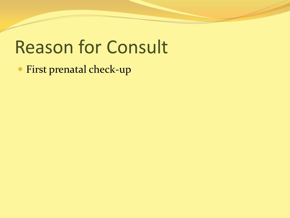Reason for Consult First prenatal check-up
