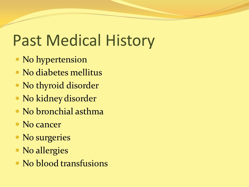 Past Medical History No hypertension No diabetes mellitus