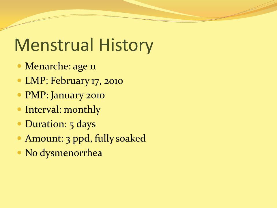 Menstrual History Menarche: age 11 LMP: February 17, 2010