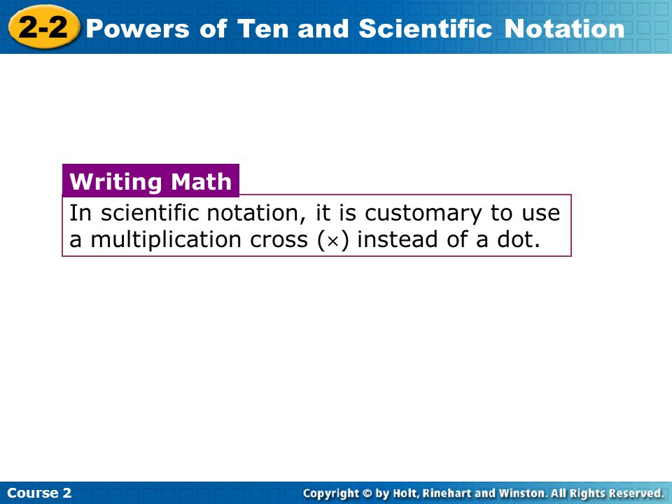 2-2 Powers of Ten and Scientific Notation Writing Math