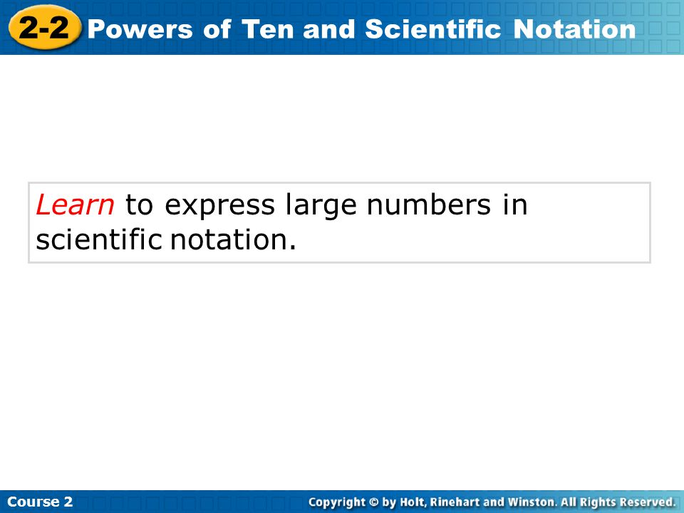 2-2 Learn to express large numbers in scientific notation.
