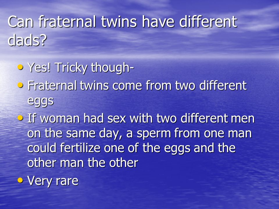 Can fraternal twins have different dads
