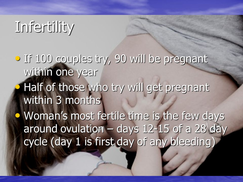 Infertility If 100 couples try, 90 will be pregnant within one year