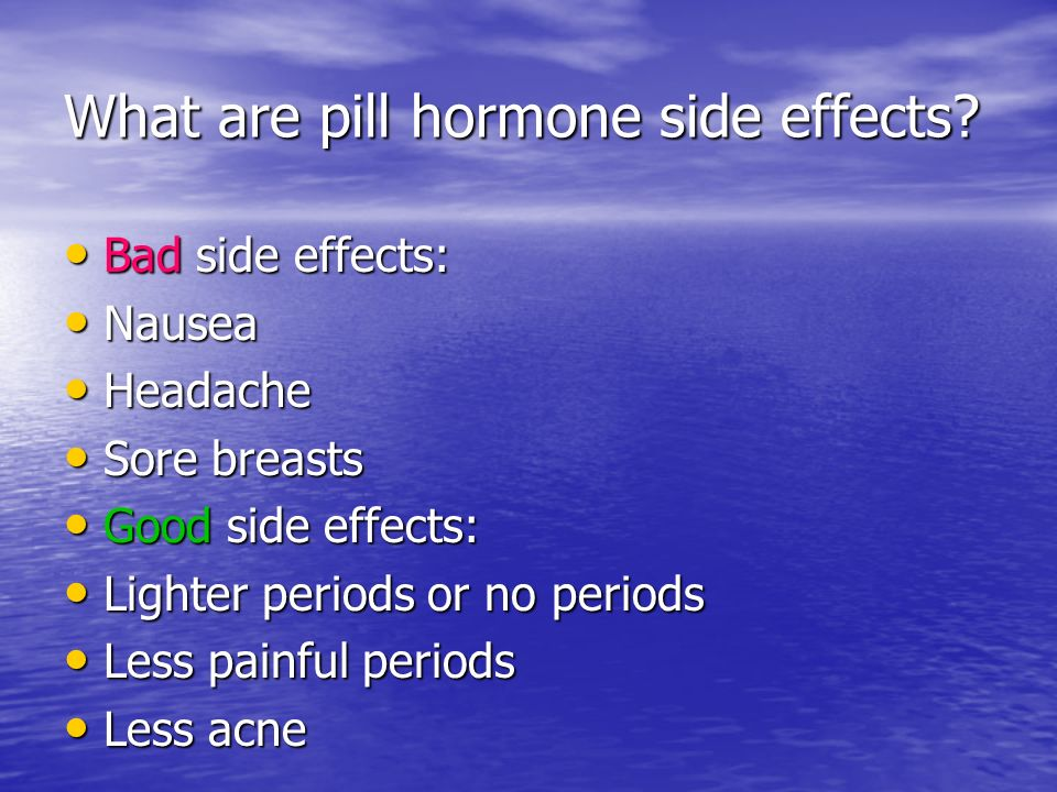 What are pill hormone side effects